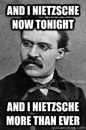 and i nietzsche now tonight meme