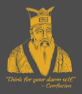 Confucius Think for your damn self