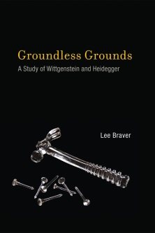 Groundless Gounds A Study of Wittgenstein and Heidegger Lee Braver