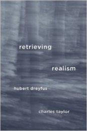 Retrieving Realism Hubert Dreyfus Charles Taylor